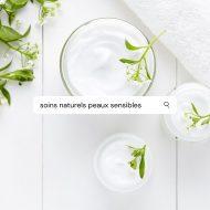 RECHERCHE SOINS NATURELS PEAUX SENSIBLES